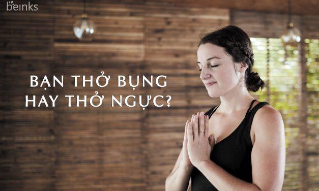 Bạn thở bụng hay thở ngực? Điều này liệu có quan trọng?