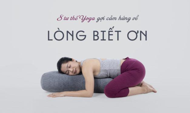 8 Tư thế Yoga gợi cảm hứng về Lòng Biết Ơn